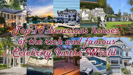 Top 10 luxurious houses of the rich and famous Celebrity In the